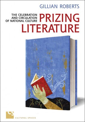 Prizing Literature: The Celebration and Circulation of National Culture (University of Toronto Press, 2011)